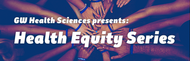 Health Equity Series from GW Health Sciences